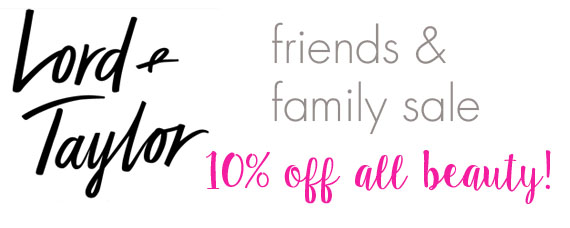 Lord and Taylor Friends and Family Sale 10% off all Beauty